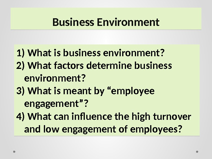 Business Environment 1)  What is business environment? 2)  What factors determine business environment? 3)