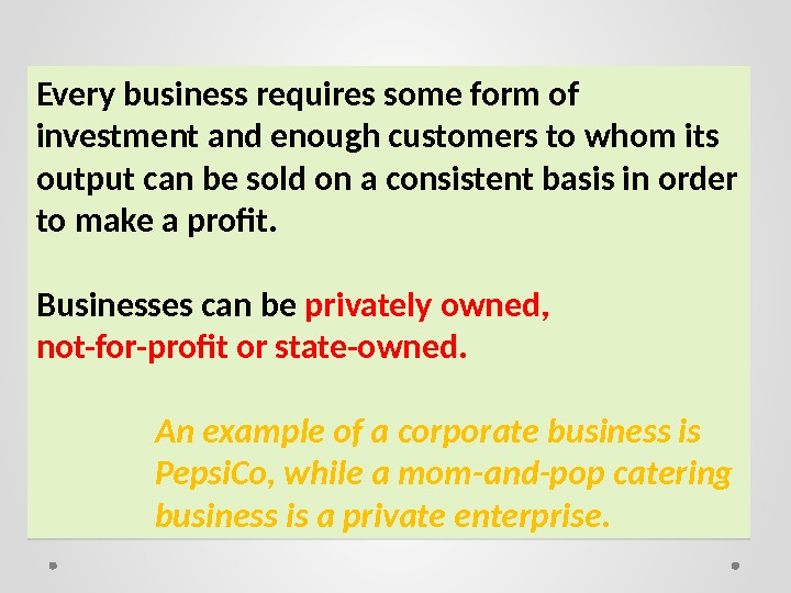 Every business requires some form of investment and enough customers to whom its output can be