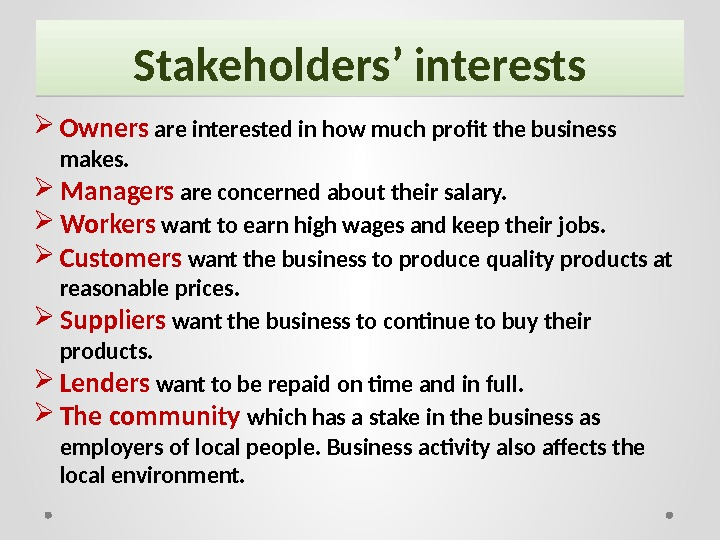 Stakeholders' interests Owners are interested in how much profit the business makes.  Managers are concerned