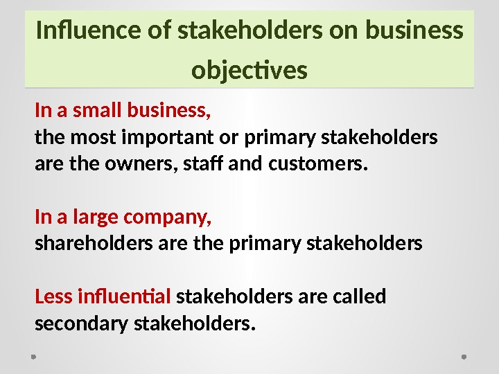 Influence of stakeholders on business objectives In a small business,  the most important or primary