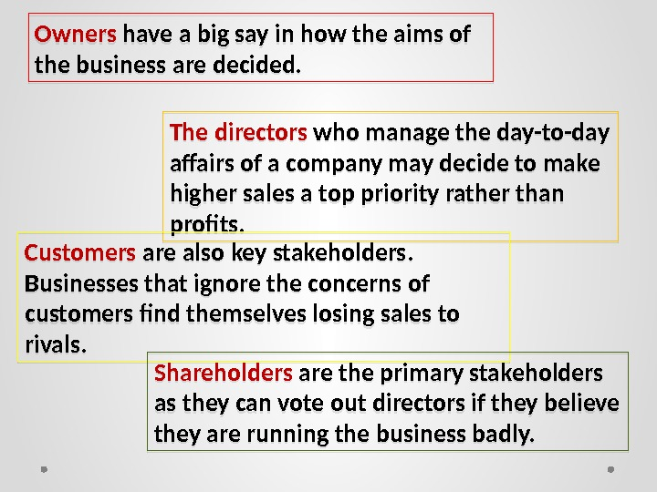 Owners have a big say in how the aims of the business are decided. The directors