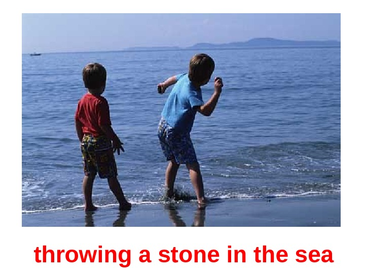 throwing a stone in the sea