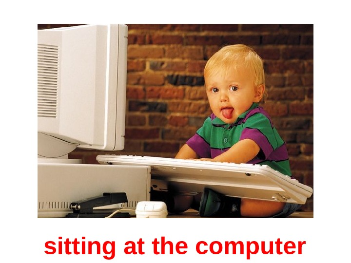 sitting at the computer