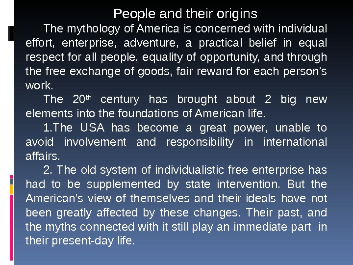 People and their origins The mythology of America is concerned with individual effort,  enterprise,