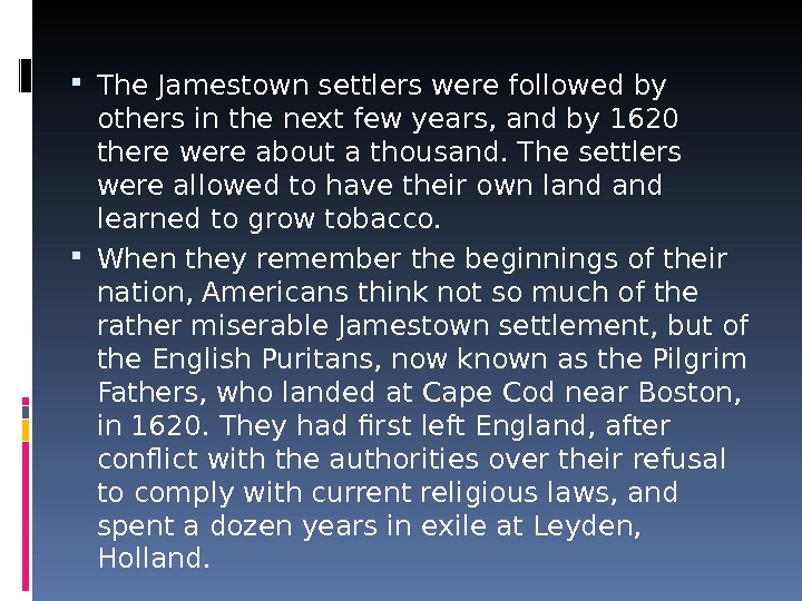 The Jamestown settlers were followed by others in the next few years, and by 1620