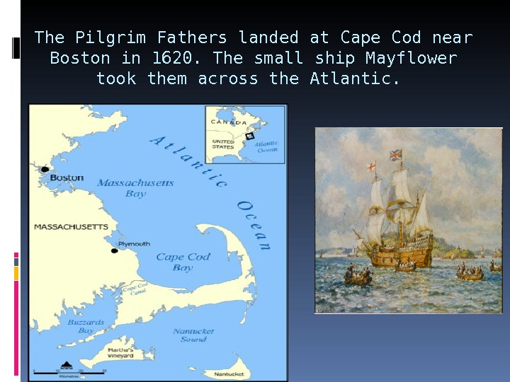 The Pilgrim Fathers landed at Cape Cod near Boston in 1620. The small ship Mayflower took