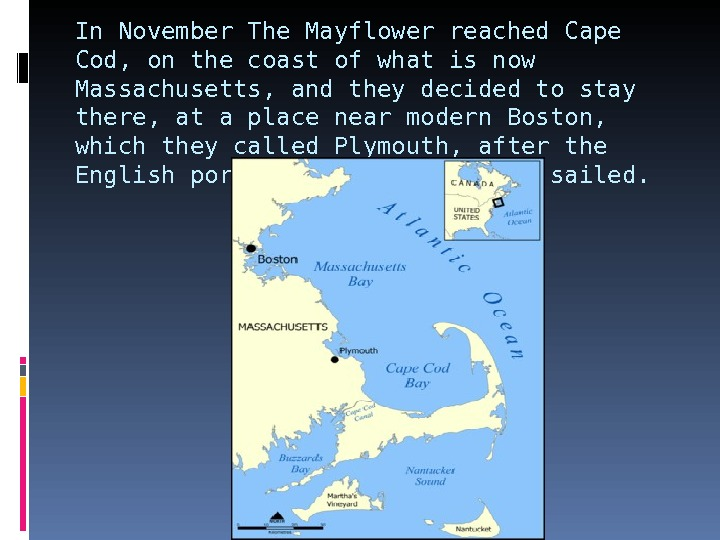 In November The Mayflower reached Cape Cod, on the coast of what is now Massachusetts, and