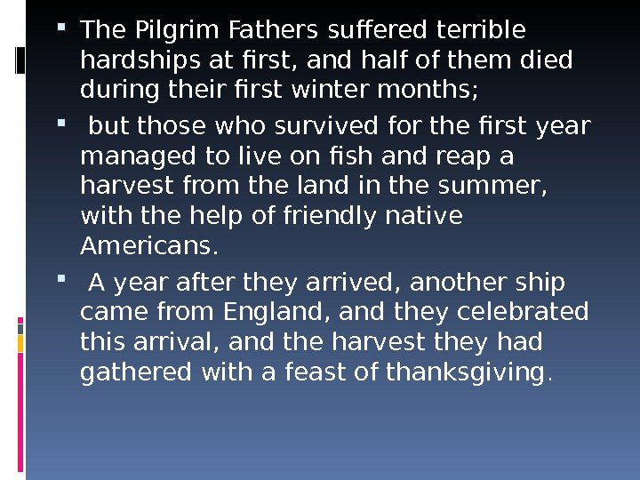 The Pilgrim Fathers suffered terrible hardships at first, and half of them died during their