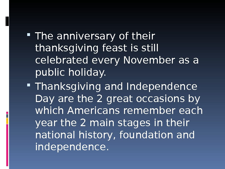 The anniversary of their thanksgiving feast is still celebrated every November as a public holiday.