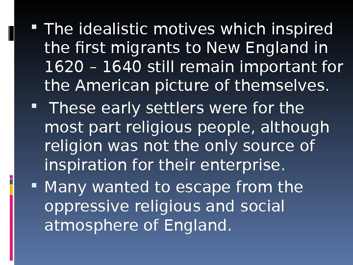 The idealistic motives which inspired the first migrants to New England in 1620 – 1640