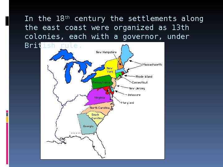 In the 18 th century the settlements along the east coast were organized as 13 th