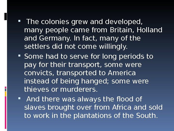 The colonies grew and developed,  many people came from Britain, Holland Germany. In