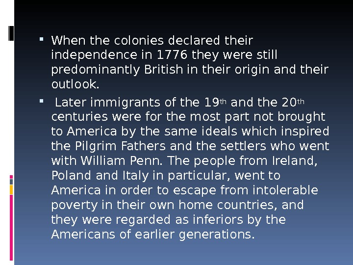 When the colonies declared their independence in 1776 they were still predominantly British in their