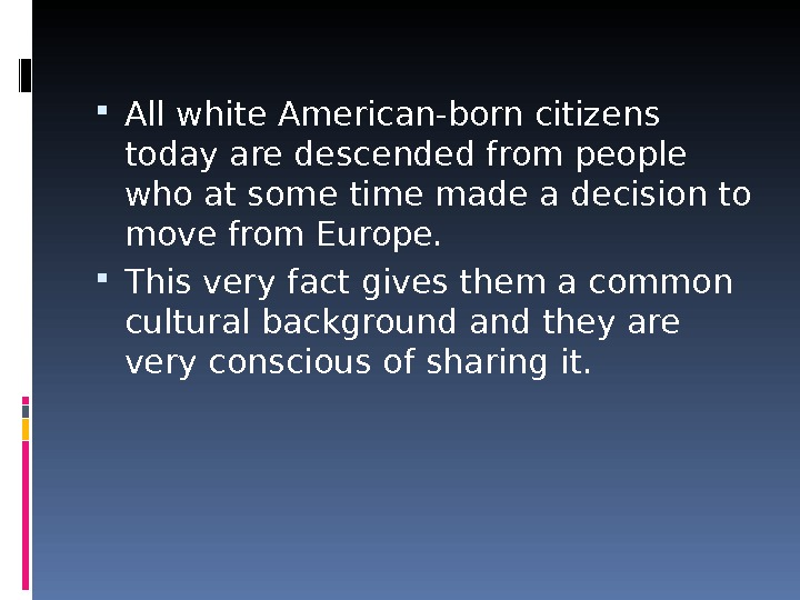 All white American-born citizens today are descended from people who at some time made a