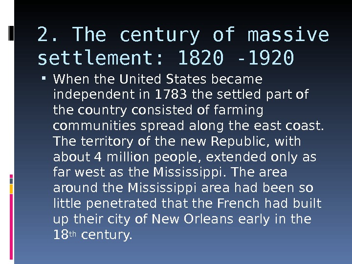 2. The century of massive settlement: 1820 -1920 When the United States became independent in 1783