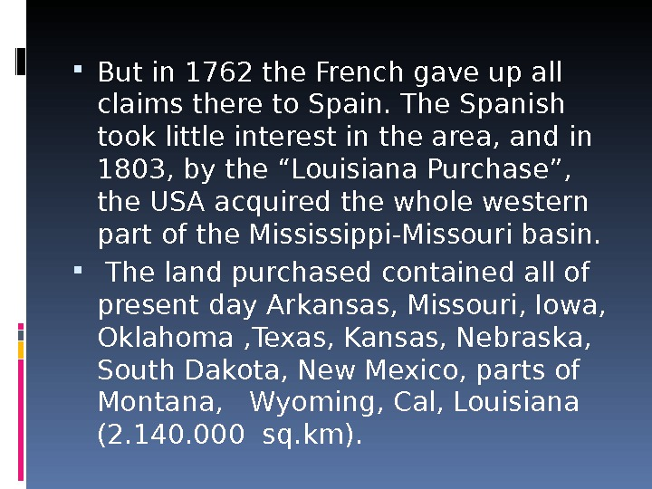 But in 1762 the French gave up all claims there to Spain. The Spanish took