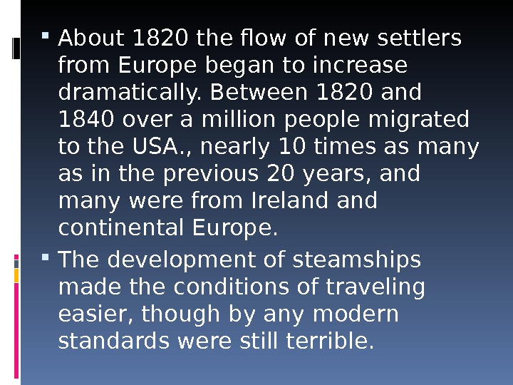 About 1820 the flow of new settlers from Europe began to increase dramatically. Between 1820
