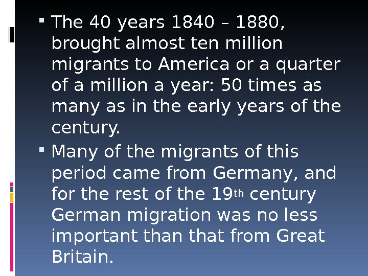 The 40 years 1840 – 1880,  brought almost ten million migrants to America or
