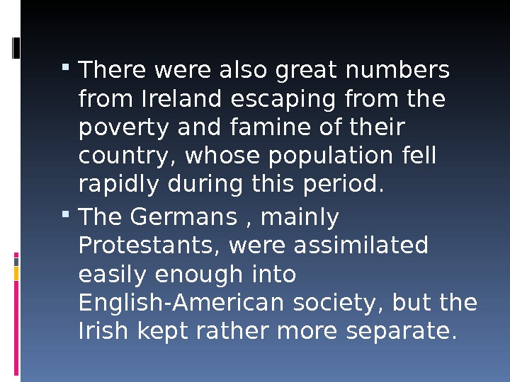 There were also great numbers from Ireland escaping from the poverty and famine of their