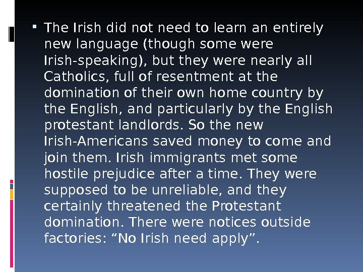The Irish did not need to learn an entirely new language (though some were Irish-speaking),