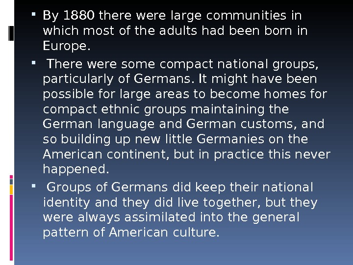 By 1880 there were large communities in which most of the adults had been born
