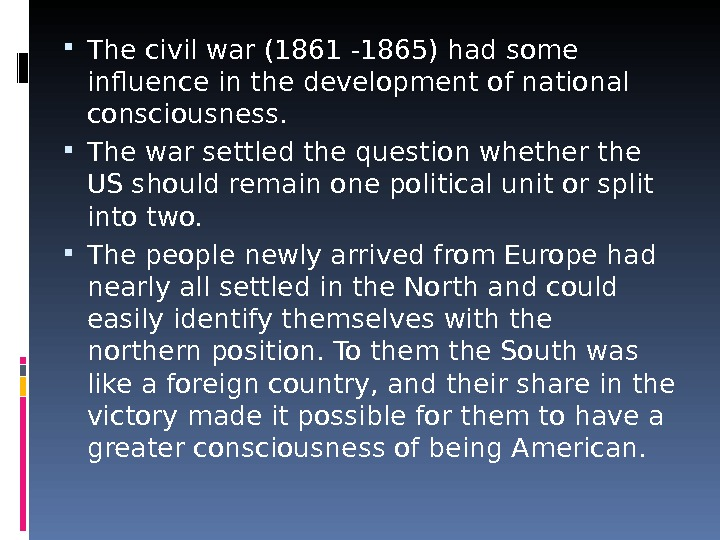 The civil war (1861 -1865) had some influence in the development of national consciousness.