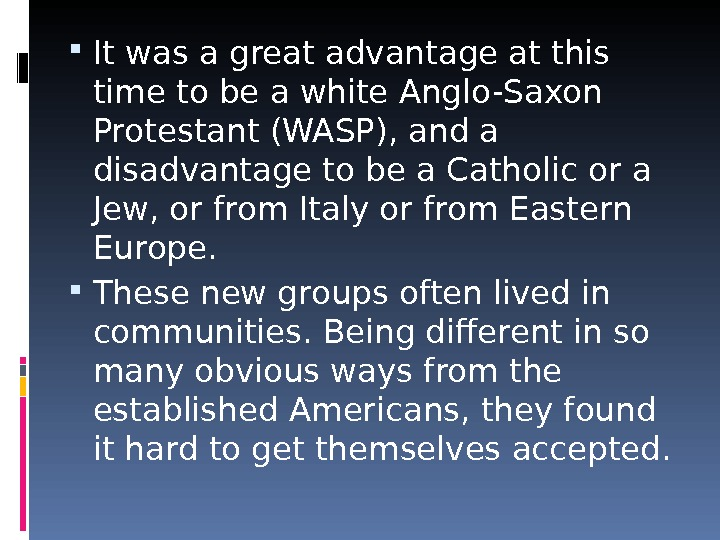 It was a great advantage at this time to be a white Anglo-Saxon Protestant (WASP),