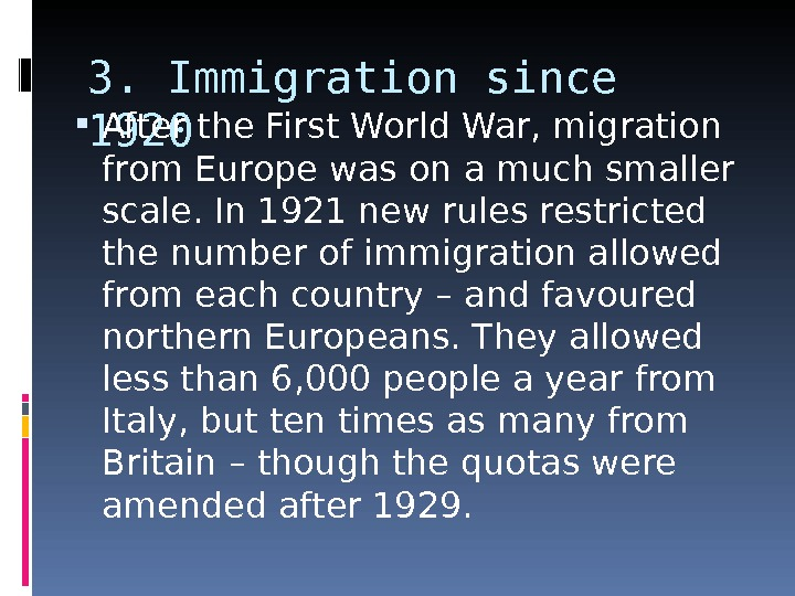 3. Immigration since 1920 After the First World War, migration from Europe was on a much