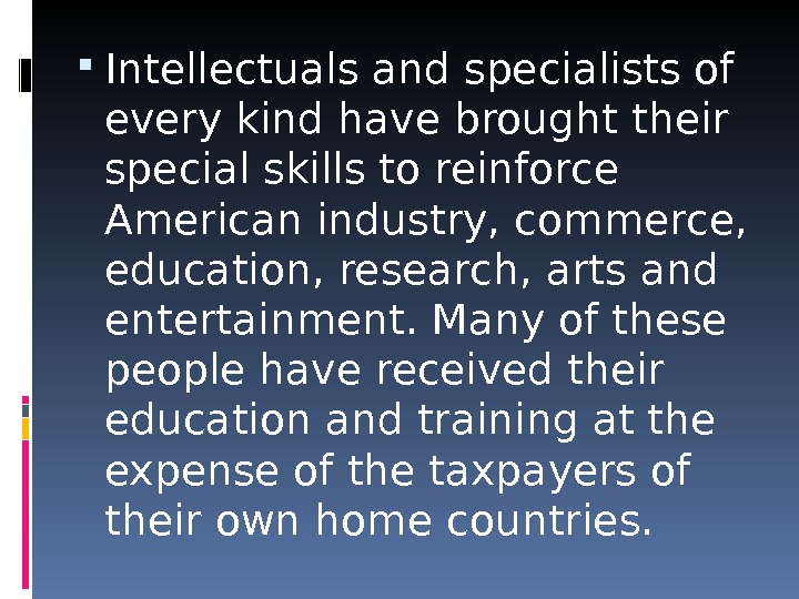 Intellectuals and specialists of every kind have brought their special skills to reinforce American industry,