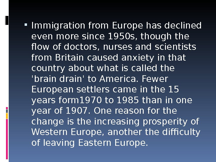 Immigration from Europe has declined even more since 1950 s, though the flow of doctors,