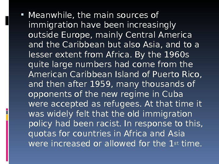 Meanwhile, the main sources of immigration have been increasingly outside Europe, mainly Central America and