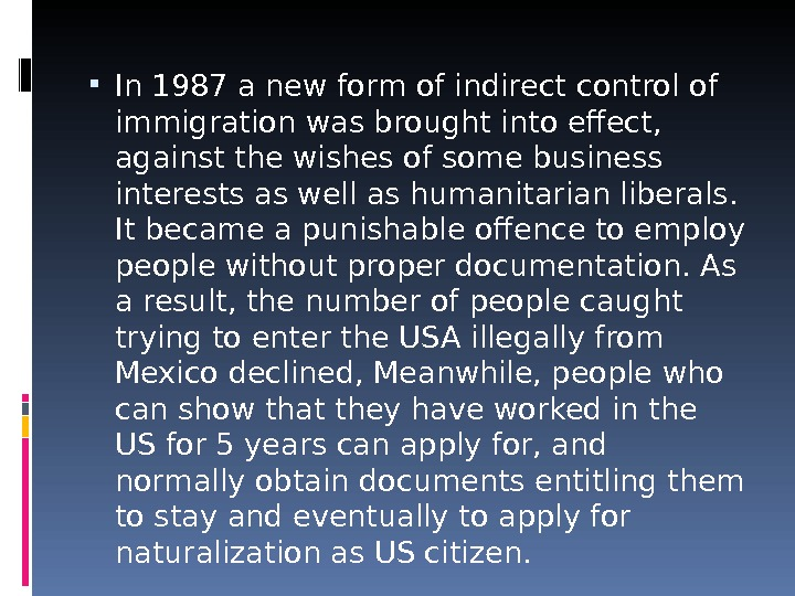 In 1987 a new form of indirect control of immigration was brought into effect,