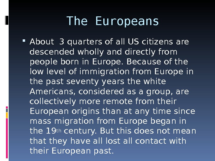 The Europeans About 3 quarters of all US citizens are descended wholly and directly from people