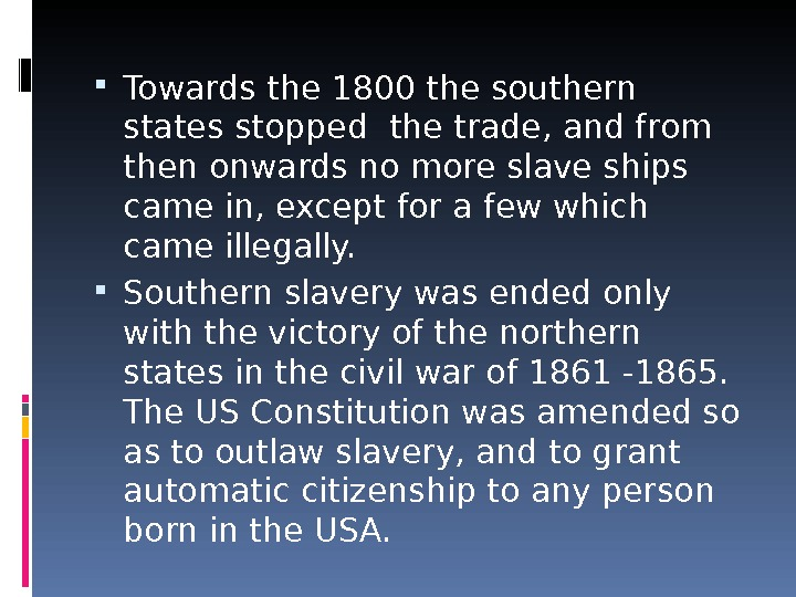 Towards the 1800 the southern states stopped the trade, and from then onwards no more