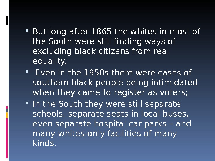 But long after 1865 the whites in most of the South were still finding ways