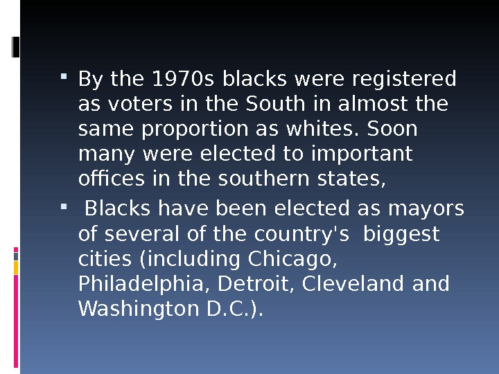 By the 1970 s blacks were registered as voters in the South in almost the