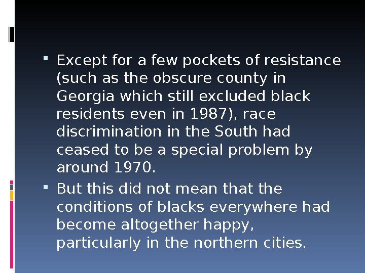 Except for a few pockets of resistance (such as the obscure county in Georgia which