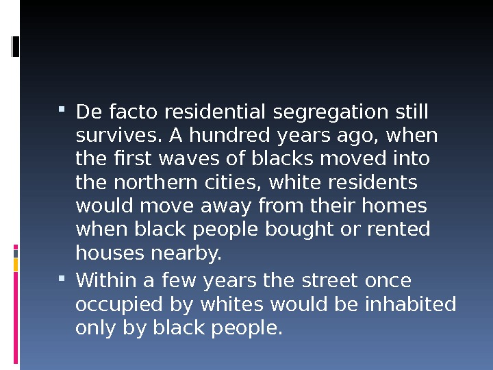 De facto residential segregation still survives. A hundred years ago, when the first waves of