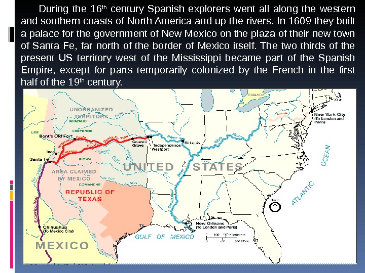During the 16 th  century Spanish explorers went all along the western and southern