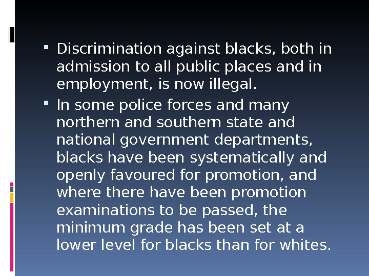 Discrimination against blacks, both in admission to all public places and in employment, is now