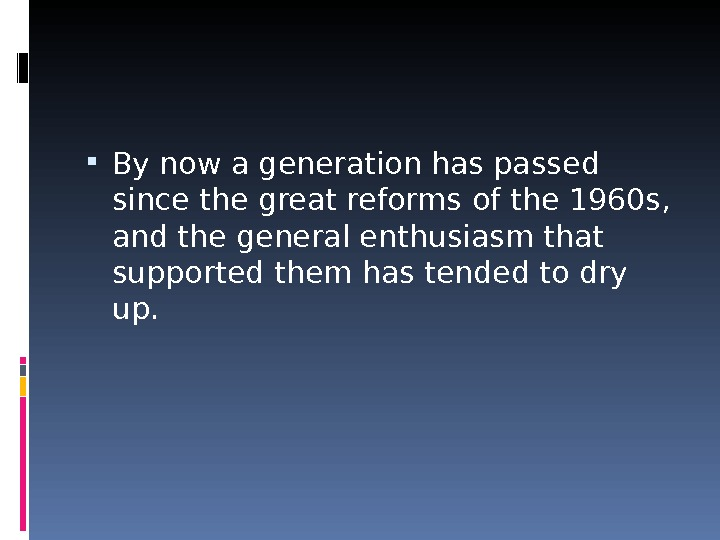 By now a generation has passed since the great reforms of the 1960 s,