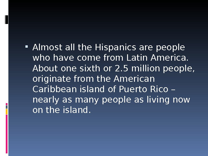 Almost all the Hispanics are people who have come from Latin America.  About one