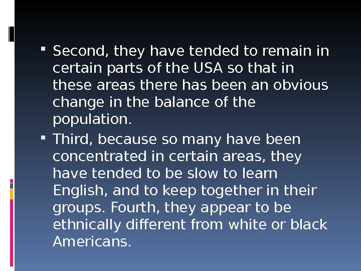 Second, they have tended to remain in certain parts of the USA so that in
