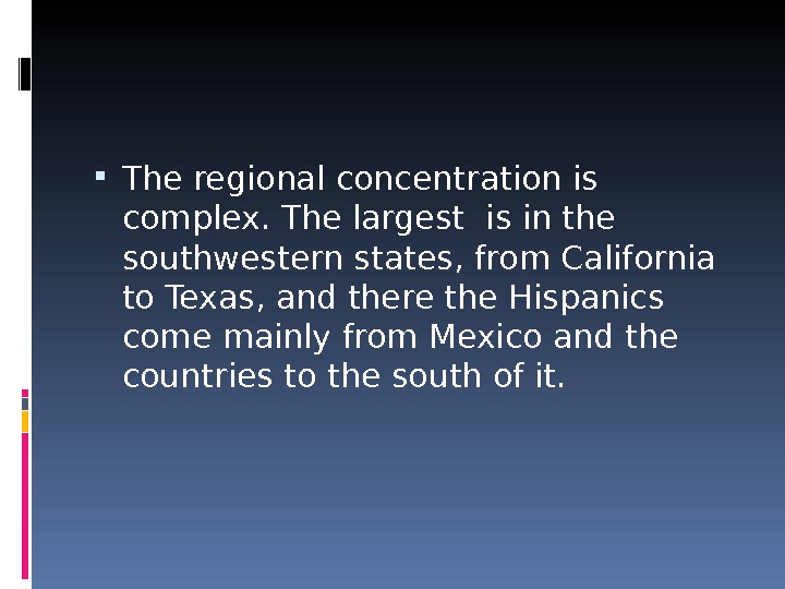 The regional concentration is complex. The largest is in the southwestern states, from California to
