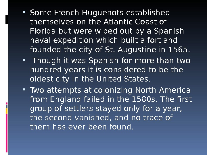 Some French Huguenots established themselves on the Atlantic Coast of Florida but were wiped out