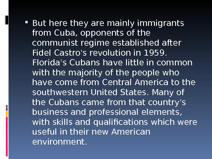 But here they are mainly immigrants from Cuba, opponents of the communist regime established after