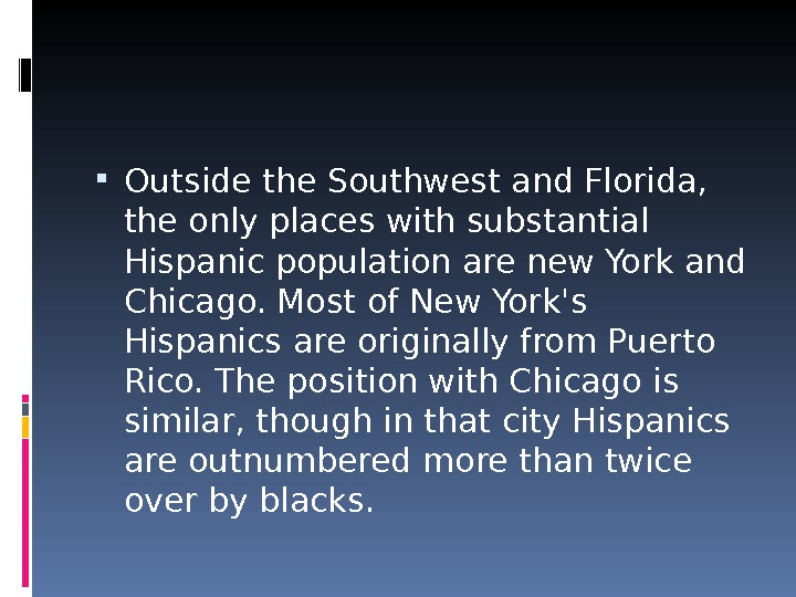 Outside the Southwest and Florida,  the only places with substantial Hispanic population are new