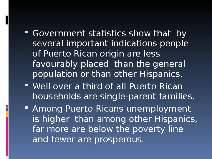Government statistics show that by several important indications people of Puerto Rican origin are less