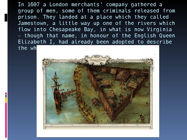 In 1607 a London merchants' company gathered a group of men, some of them criminals released