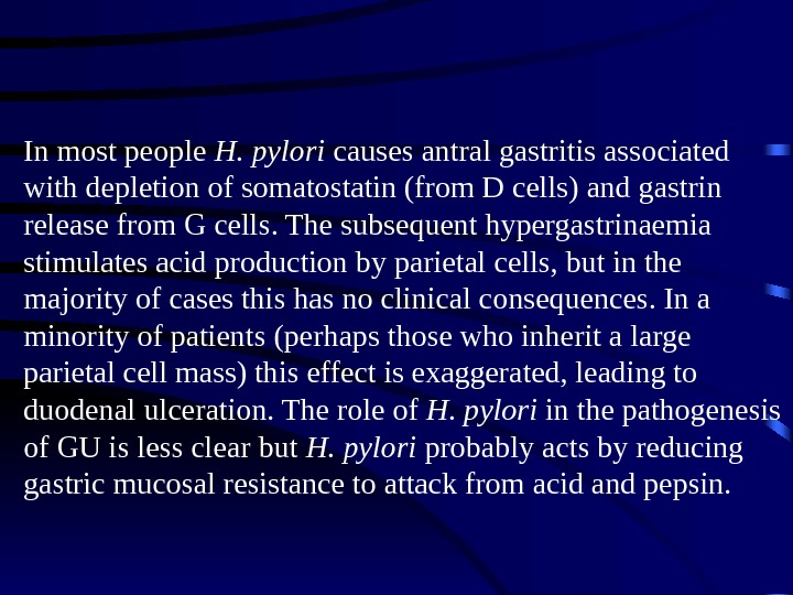 In most people H. pylori causes antral gastritis associated with depletion of somatostatin (from D cells)